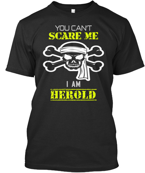You Can't Scare Me I Am Herold Black T-Shirt Front