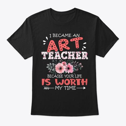 I Became An Art Teacher Floral Teaching Black T-Shirt Front