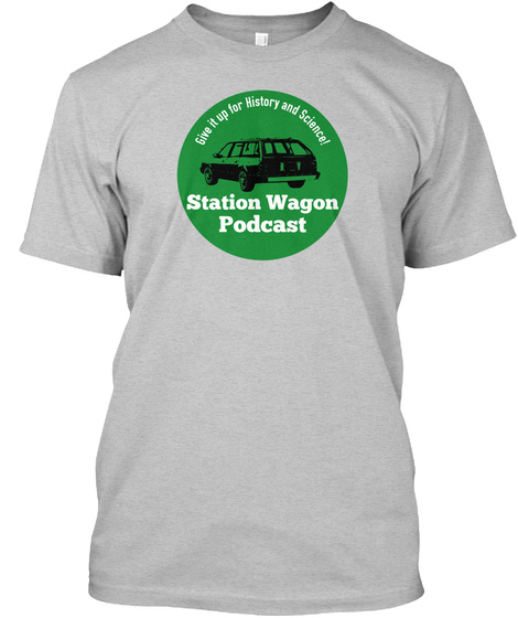Give It Up For History And Science Station Wagon Podcast Light Heather Grey  T-Shirt Front
