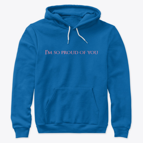 I'm So Proud Of You True Royal Sweatshirt Front