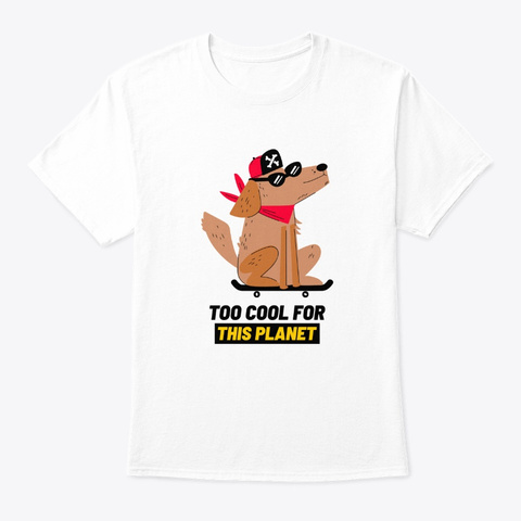 Too Cool For This Planet White T-Shirt Front