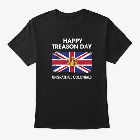 Funny Happy Treason Day Ungrateful  Black T-Shirt Front