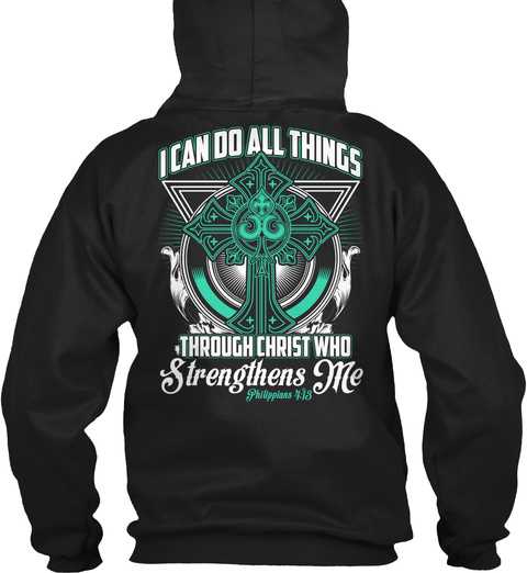 I Can Do All Things Through Christ Who Strengthens Me Philippians 4:13 Black T-Shirt Back