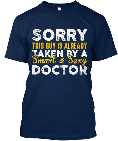 Sorry This Guy Is Already Taken By A Smart & Sexy Doctor Navy T-Shirt Front
