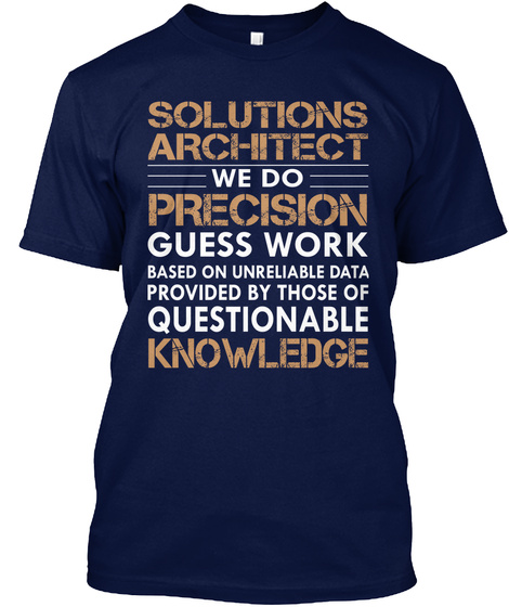 Solutions Architect We Do Precision Guess Work Based On Unreliable Data Proved By Those Of Questionable Knowledge  Navy Camiseta Front