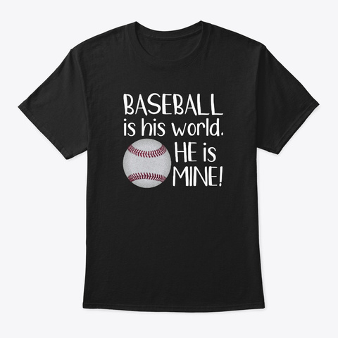 Baseball Is His World He Is Mine Sport Black T-Shirt Front