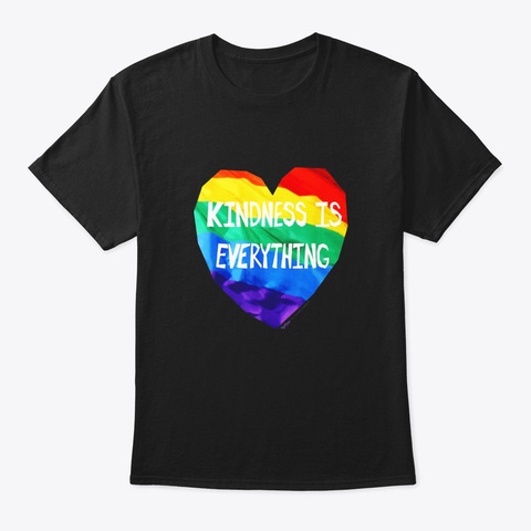 Kindness Is Everything Lgbt Rainbow Flag Black T-Shirt Front