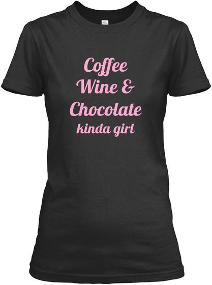Coffee Wine & Chocolate Kinda Girl Black Women's T-Shirt Front