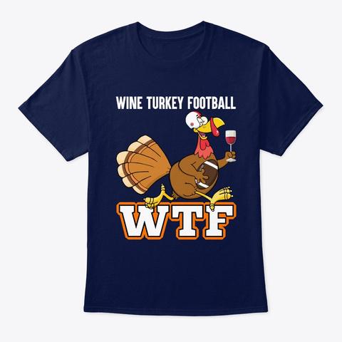 Wine Turkey Football Thanksgiving Tshirt Navy T-Shirt Front