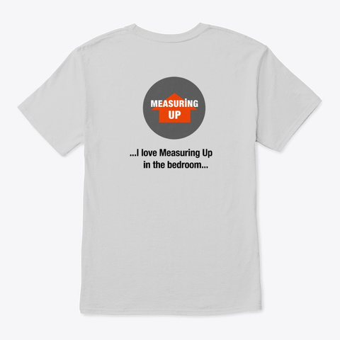 I Love Measuring Up (Limited Edition) Light Steel T-Shirt Back