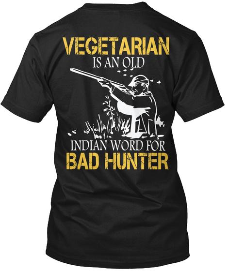 Vegetarian Is An Old Indian Bad Hunter Black T-Shirt Back