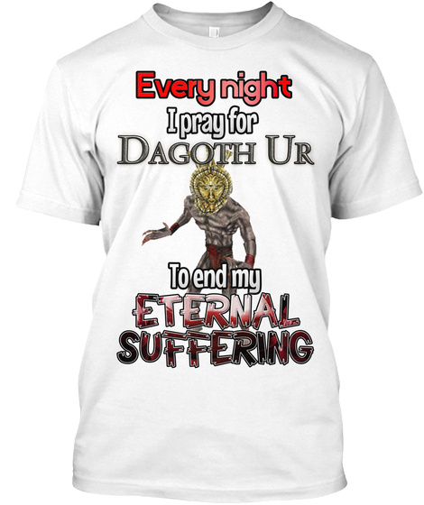 Every Night I Pray For Dagoth Ur To End My Eternal Suffering White T-Shirt Front
