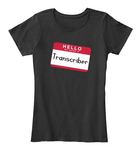 Hello My Name Is Transcriber Black T-Shirt Front