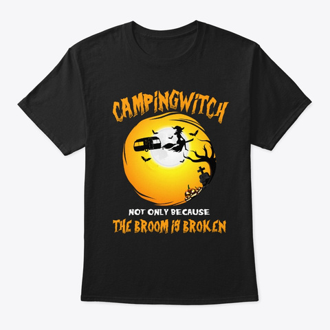 Camping Witch Not Only The Broom Is Black T-Shirt Front