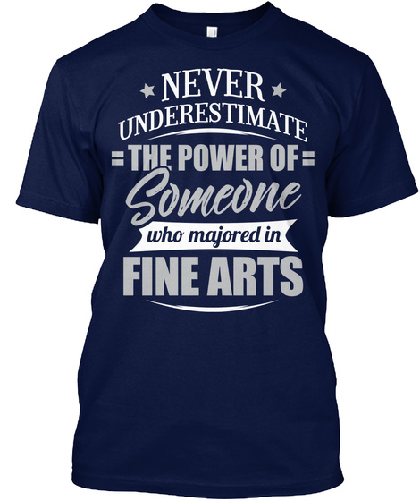 Funny Fine Arts Major Graduation Gift   Never Undestimate Navy T-Shirt Front