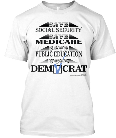 Save Social Security Save Medicare Save Public Education Vote Democrat White T-Shirt Front