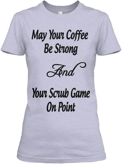 May Your Coffee  Be Strong  And Your Scrub Game On Point Heather Gray  T-Shirt Front