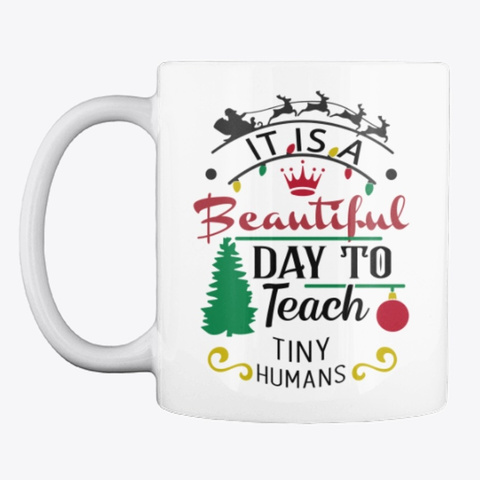 Teacher Christmas   A Beautiful Day White T-Shirt Front