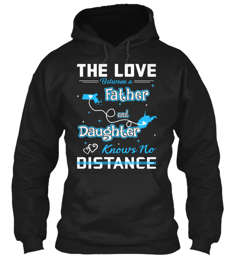The Love Between A Father And Daughter Know No Distance. Massachusetts   West Virginia Black T-Shirt Front