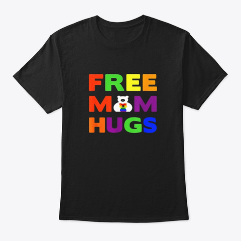 Free Mom Hugs T Shirt Funny Gay Lgbt Black T-Shirt Front