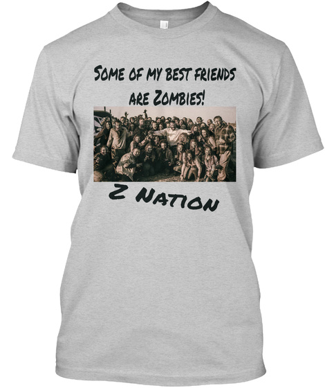 Some Of My Best Friends Are Zombies! Z Nation Light Steel T-Shirt Front