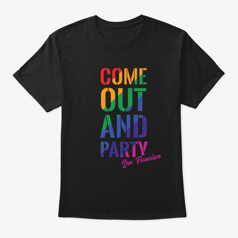 Come Out And Party San Francisco Lgbt Ga Black T-Shirt Front