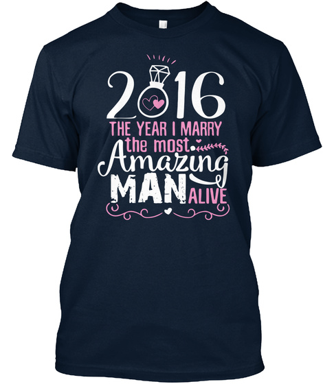2016 The Year I Marry The Most Amazing Man Alive New Navy T-Shirt Front