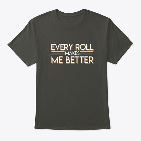 Roll Makes Better Brazilian Jiu Jitsu Sh Smoke Gray T-Shirt Front