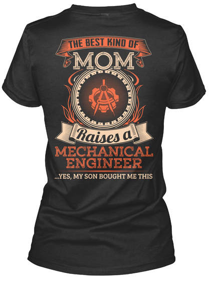 The Best Kind Of Mom Raises A Mechanical Engineer Yes My Son Bought Me This Black T-Shirt Back