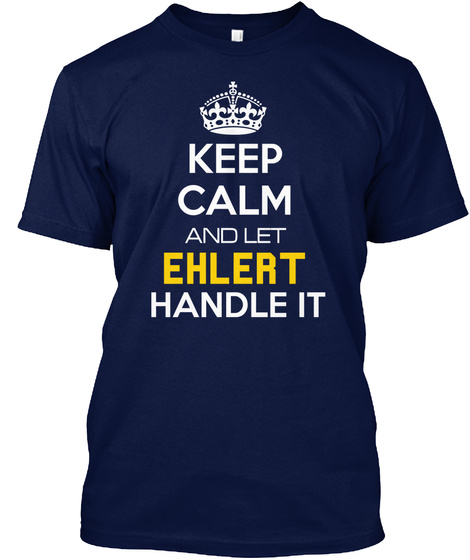 Keep Calm And Let Ehlert Handle It Navy T-Shirt Front
