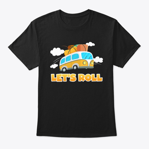 Let's Roll Camper Funny Cute Rv Camping  Black T-Shirt Front