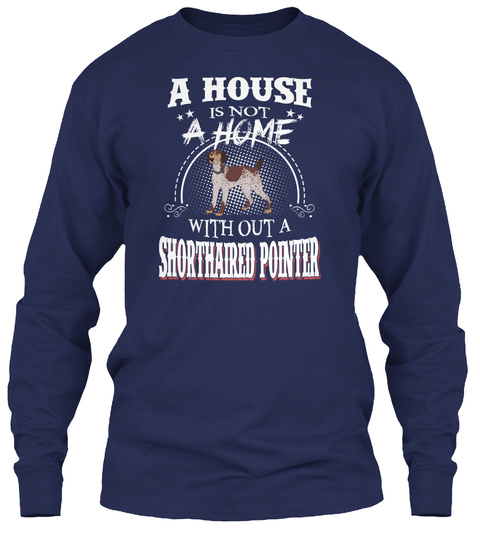 A House With Out A Shorthaired Pointer Navy T-Shirt Front