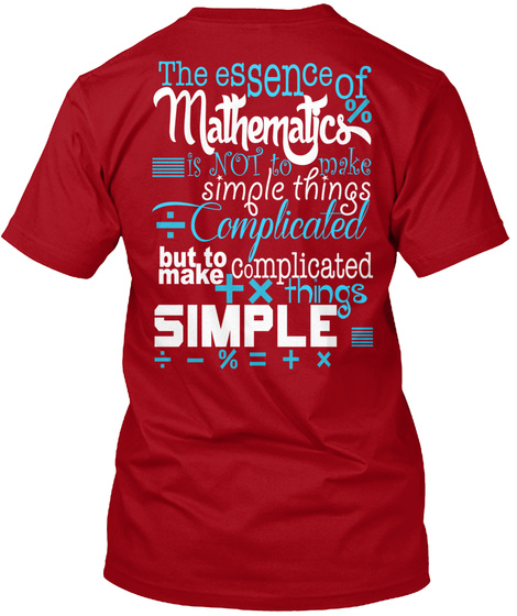 The Essence Of  Mathematics Is Not To Make Simple Things  Complicated But To Things Complicated Things Simple Deep Red T-Shirt Back