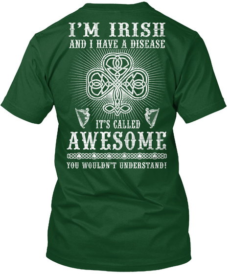 I'm Irish And I Have A Disease It's Called Awesome You Wouldn't Understand Deep Forest T-Shirt Back