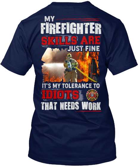 My Firefighter Skills R Just Fine Navy T-Shirt Back