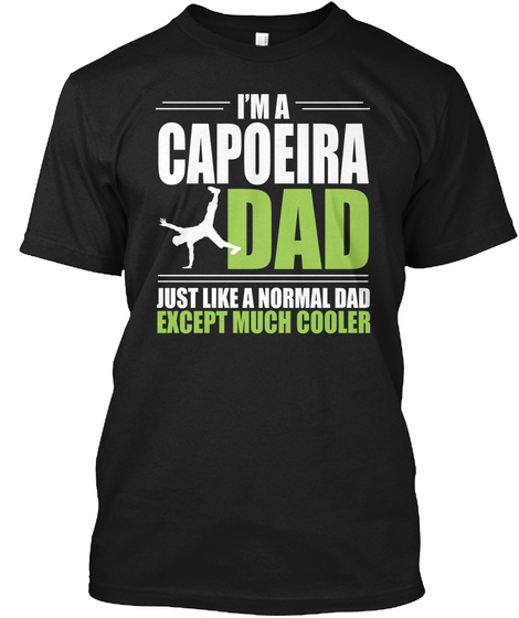 Capoeira Dancer Dad   Cool Dad Gift Black T-Shirt Front