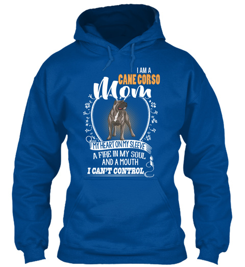 I Am A Cane Corso Mom My Heart On My Sleeve A Fire In My Soul And A Mouth I Can't Control Royal T-Shirt Front
