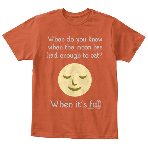 When Do You Know When The Moon Has Had Enough To Eat? When It's Full Alexander & Kent Deep Orange  T-Shirt Front