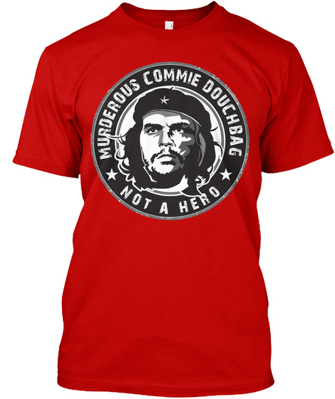 Murderous Commie Douchbag  Not A Hero Classic Red T-Shirt Front