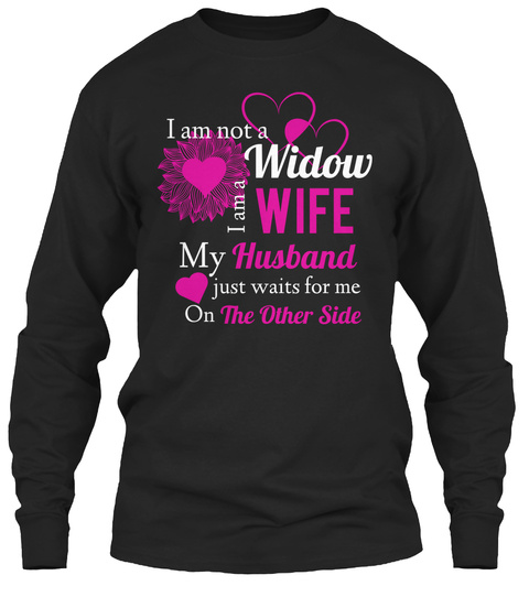 I Am Not A Widow I Am A Wife My Husband Just Waits For Me On The Other Side  Black Long Sleeve T-Shirt Front