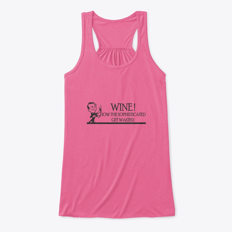 Wine! How The Sophisticated Get Wasted  Neon Pink T-Shirt Front