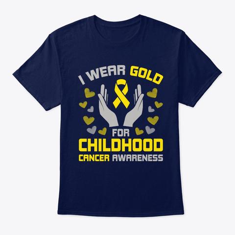 I Wear Gold Ribbon For Childhood Cancer  Navy T-Shirt Front