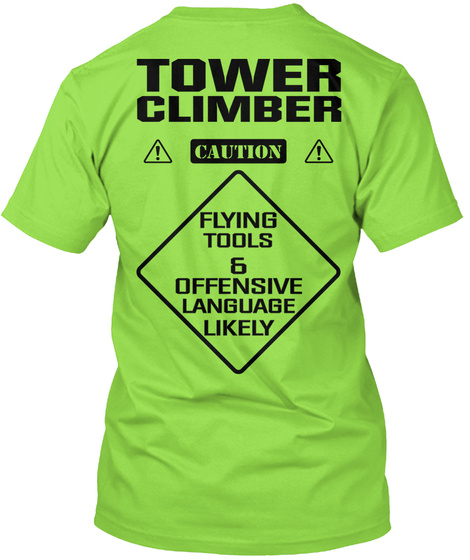 Tower Climber Caution Flying Tools & Offensive Language Likely Lime T-Shirt Back