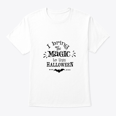 I Bring The Magic Halloween Costume White T-Shirt Front