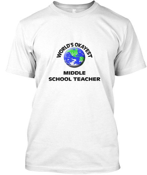 World's Okayest Middle School Teacher White T-Shirt Front