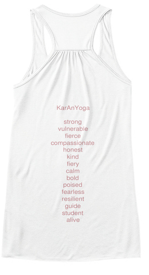 Kar An Yoga  Strong Vulnerable Fierce Compassionate Honest Kind Fiery Calm Bold Poised Fearless Resilient Guide Student... White T-Shirt Back