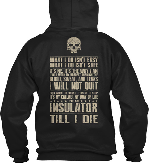 What I Do Isn't Easy What I Do Isn't Safe It's Me, It's The Way I Am I Will Work My Hardest Through The Blood, Sweat,... Black T-Shirt Back