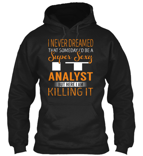 It Analyst   Never Dreamed Black T-Shirt Front