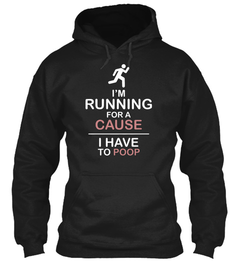 Im Runnning For A Cause I Have To Poop Black Sweatshirt Front