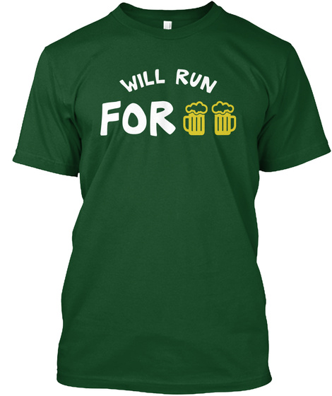 Will Run For Beer Funny Drinking Deep Forest T-Shirt Front